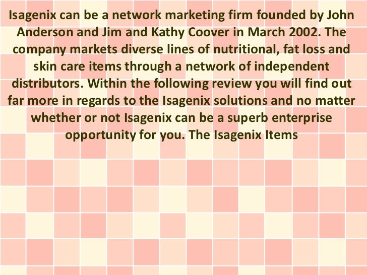 Isagenix can be a network marketing firm founded by John  Anderson and Jim and Kathy Coover in March 2002. The company mar...