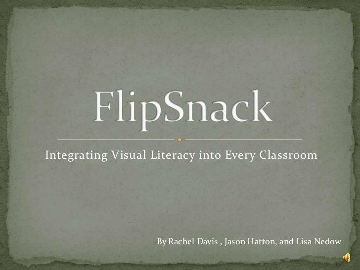 Integrating Visual Literacy into Every Classroom                   By Rachel Davis , Jason Hatton, and Lisa Nedow