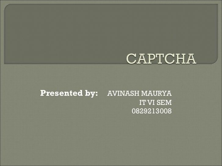 Presented by:  AVINASH MAURYA IT VI SEM 0829213008