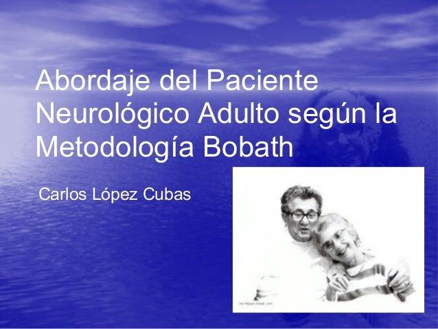 Abordaje del Paciente Neurológico Adulto según la Metodología Bobath Carlos López Cubas