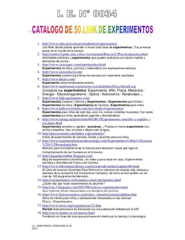 Lic. VERA PRADO, FRANCISCO R. M. 2010 1. http://www.educared.edu.pe/estudiantes/experimentos/ Una Web donde podrás aprende...