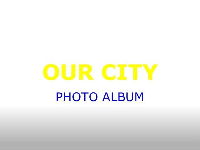 OUR CITY PHOTO ALBUM