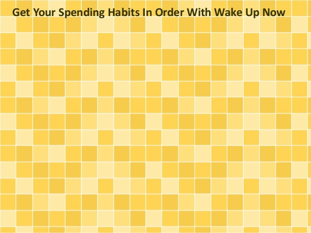 Get Your Spending Habits In Order With Wake Up Now