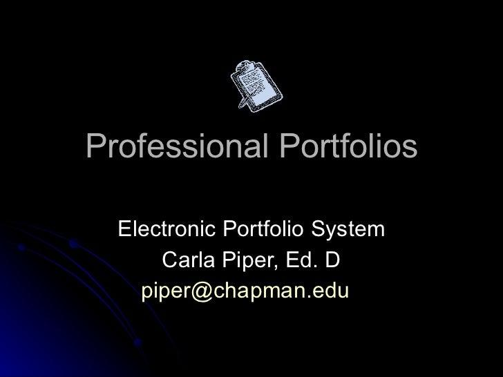 Professional Portfolios Electronic Portfolio System Carla Piper, Ed. D [email_address]