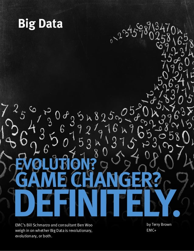 Big DataEVOLUTION?GAME CHANGER?DEFINITELY.EMC's Bill Schmarzo and consultant Ben Wooweigh in on whether Big Data is revolu...