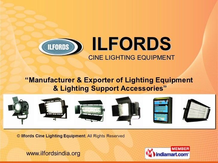 "ILFORDS CINE LIGHTING EQUIPMENT "" Manufacturer & Exporter of Lighting Equipment  & Lighting Support Accessories"""