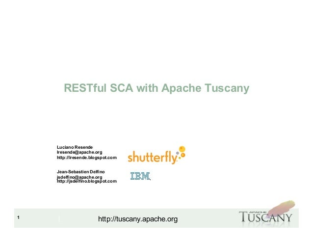 IBM Software Group 1 http://tuscany.apache.org RESTful SCA with Apache Tuscany Luciano Resende lresende@apache.org http://...