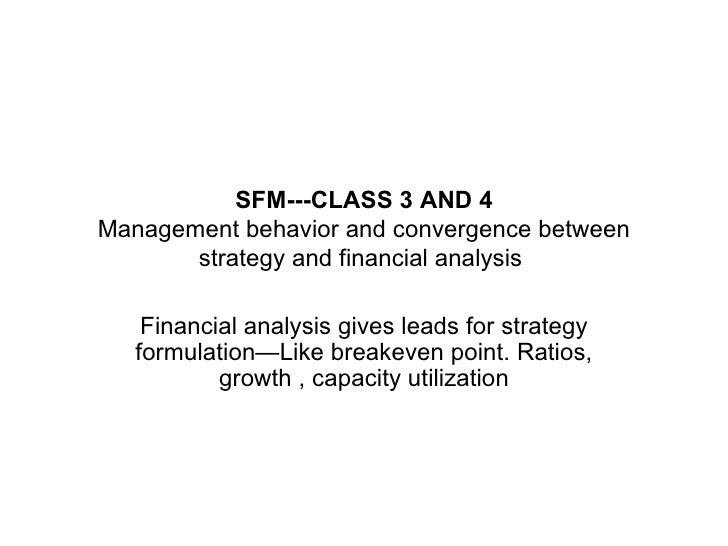 SFM---CLASS 3 AND 4 Management behavior and convergence between strategy and financial analysis  Financial analysis gives ...