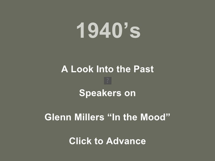 """1940's A Look Into the Past Speakers on Glenn Millers """"In the Mood"""" Click to Advance"""