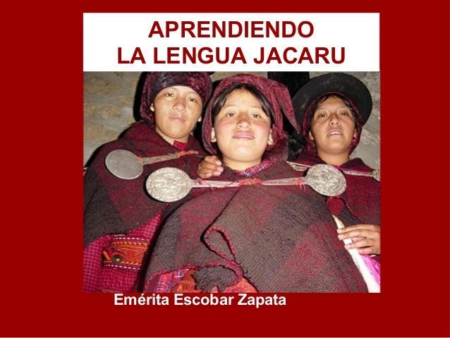 APRENDIENDO LA LENGUA JACARU Emérita Escobar Zapata