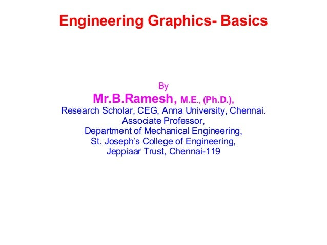 Engineering Graphics- Basics By Mr.B.Ramesh,  M.E .,  (Ph.D.), Research Scholar, CEG, Anna University, Chennai. Associate ...