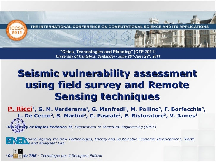 Seismic vulnerability assessment using field survey and Remote Sensing techniques P. Ricci 1 , G. M. Verderame 1 , G. Manf...