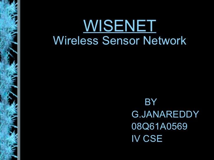 WISENET Wireless Sensor Network BY G.JANAREDDY 08Q61A0569 IV CSE