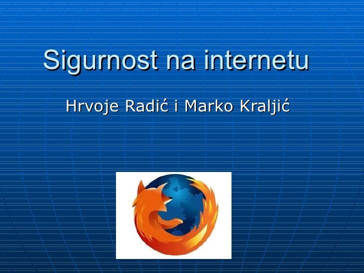 Sigurnost na internetu Hrvoje Radić i Marko Kraljić