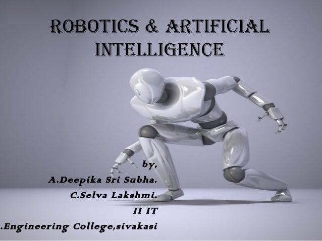 ROBOTICS & ARTIFICIAL             INTELLIGENCE                          by,        A.Deepika Sri Subha.            C.Selva...