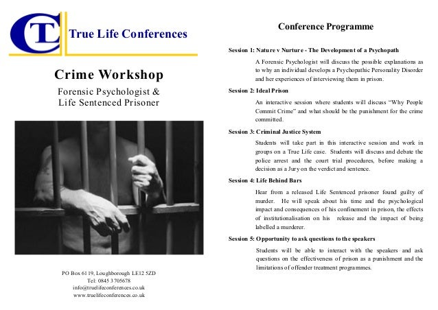 True Life Conferences  Conference Programme Session 1: Nature v Nurture - The Development of a Psychopath  Crime Workshop ...
