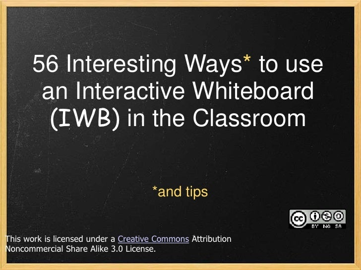 56 Interesting Ways* to use       an Interactive Whiteboard        (IWB) in the Classroom                                 ...