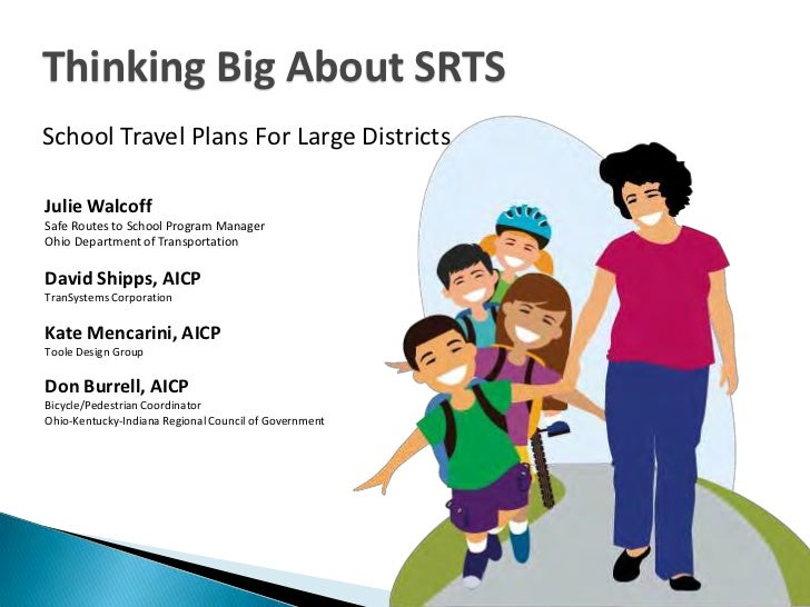 Thinking Big About SRTSSchool Travel Plans For Large DistrictsJulie WalcoffSafe Routes to School Program ManagerOhio Depar...