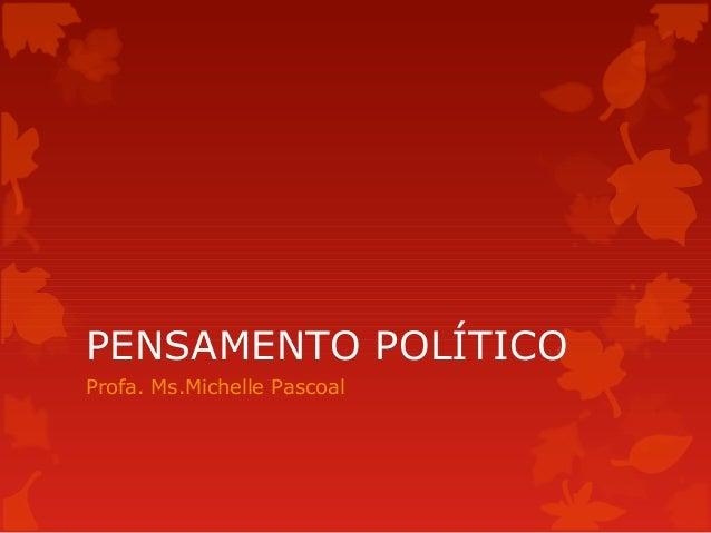 PENSAMENTO POLÍTICO Profa. Ms.Michelle Pascoal