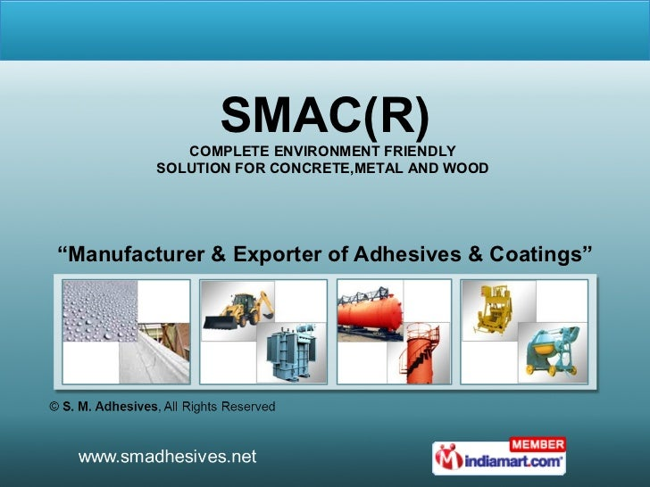 """ Manufacturer & Exporter of Adhesives & Coatings"" SMAC(R) COMPLETE ENVIRONMENT FRIENDLY  SOLUTION FOR CONCRETE,METAL AND ..."