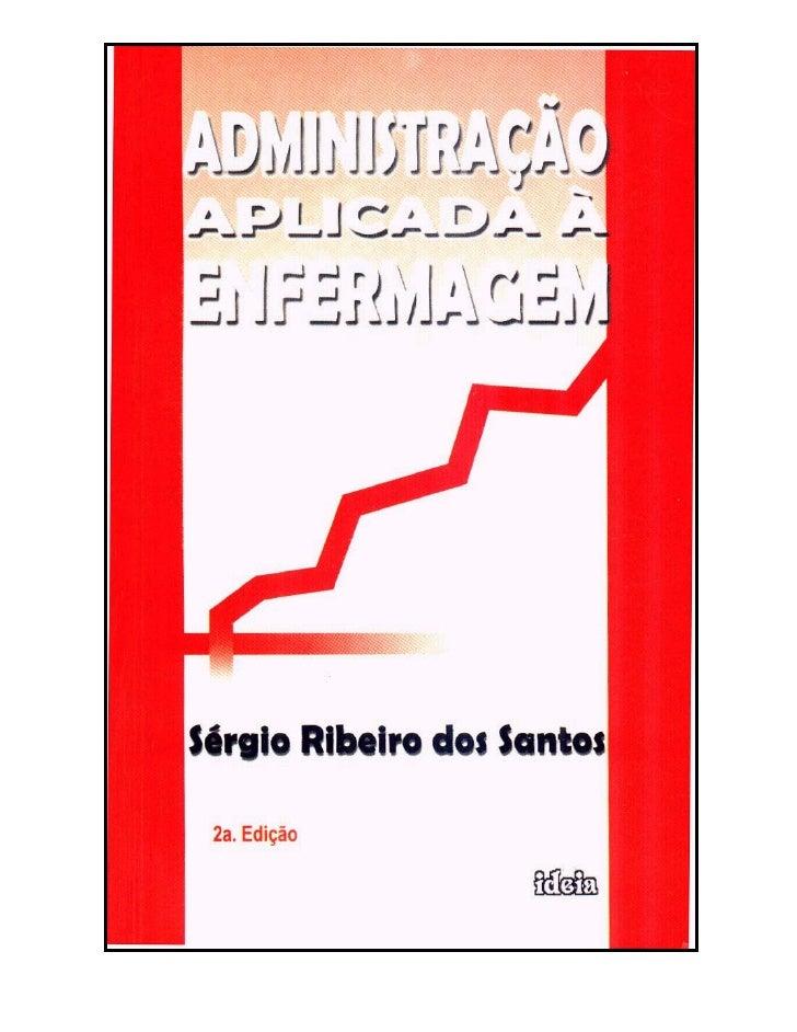 Santos, Sérgio Ribeiro dos.      Administração aplicada à enfermagem / Sérgio Ribeiro dosSantos. 3.ed. – João Pessoa: Idéi...