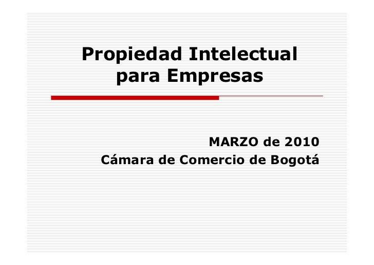 Propiedad Intelectual   para Empresas              MARZO de 2010 Cámara de Comercio de Bogotá