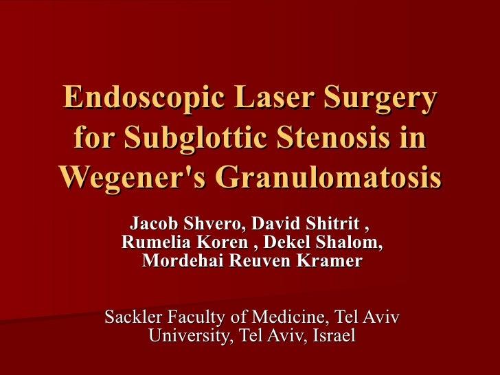 Endoscopic Laser Surgery for Subglottic Stenosis in Wegener's Granulomatosis Jacob Shvero, David Shitrit ,  Rumelia Koren ...