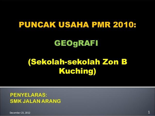 PUNCAK USAHA PMR 2010:                    GEOgRAFI               (Sekolah-sekolah Zon B                      Kuching)Decem...