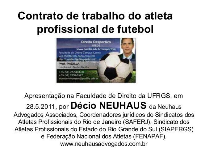 Contrato de trabalho do atletaprofissional de futebolApresentação na Faculdade de Direito da UFRGS, em28.5.2011, por Décio...