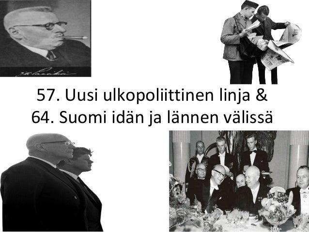 57. Uusi ulkopoliittinen linja &64. Suomi idän ja lännen välissä