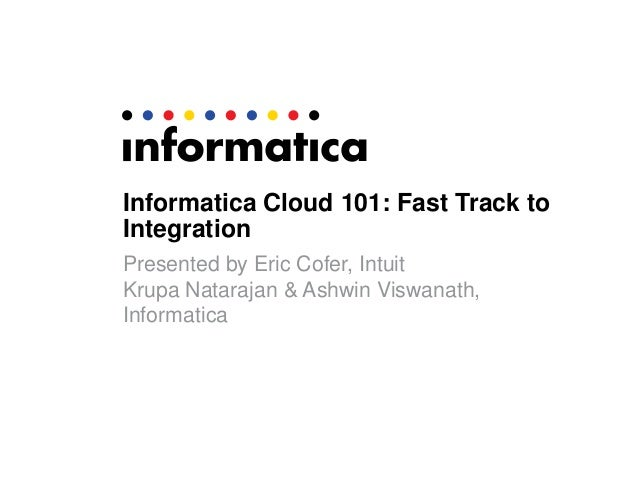 Informatica Cloud 101: Fast Track toIntegrationPresented by Eric Cofer, IntuitKrupa Natarajan & Ashwin Viswanath,Informatica