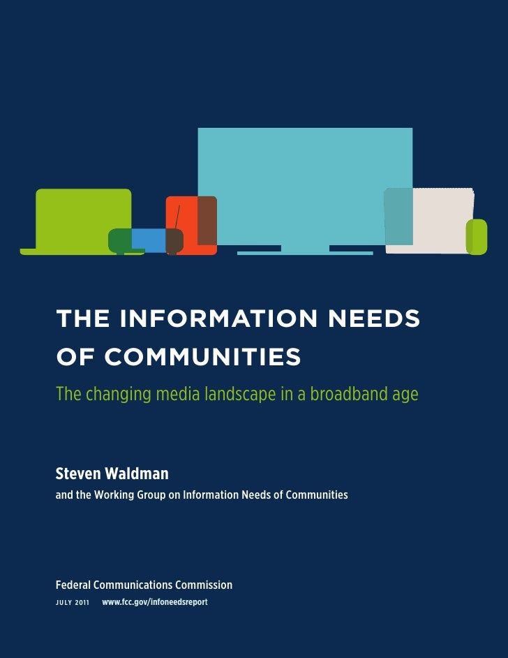 THE INFORMATION NEEDSOF COMMUNITIESThe changing media landscape in a broadband ageSteven Waldmanand the Working Group on I...