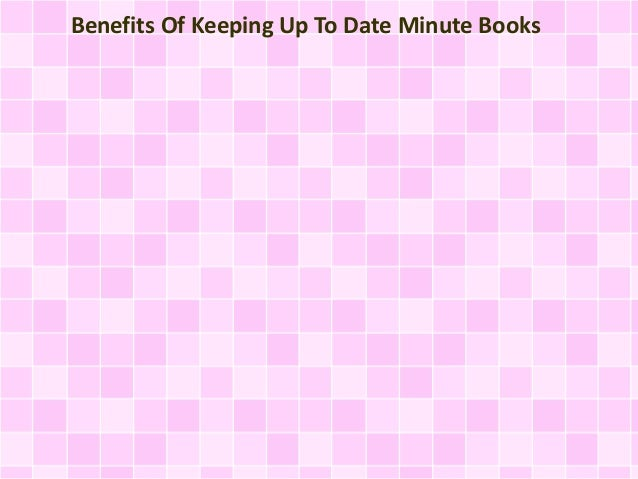 Benefits Of Keeping Up To Date Minute Books