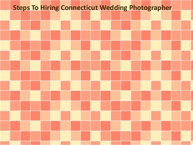 Steps To Hiring Connecticut Wedding Photographer