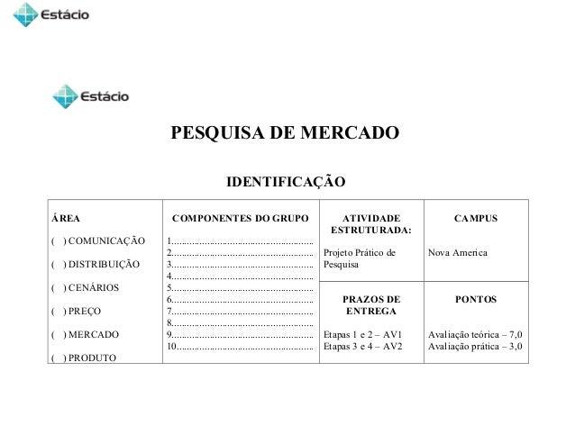 PESQUISA DE MERCADOIDENTIFICAÇÃOÁREA( ) COMUNICAÇÃO( ) DISTRIBUIÇÃO( ) CENÁRIOS( ) PREÇO( ) MERCADO( ) PRODUTOCOMPONENTES ...