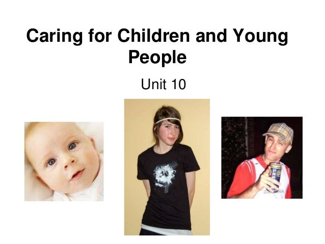 Caring for Children and Young People Unit 10