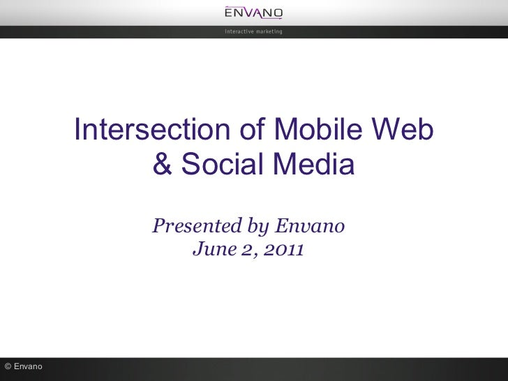 Intersection of Mobile Web                 & Social Media                Presented by Envano                    June 2, 20...