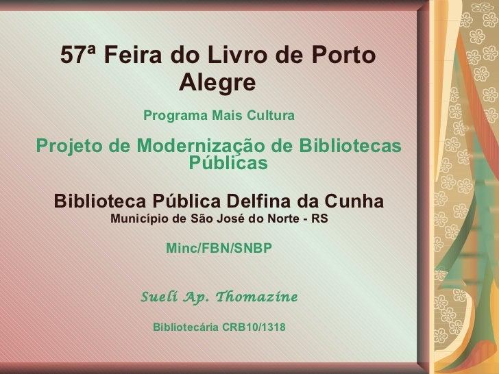 57ª Feira do Livro de Porto Alegre <ul><li>Programa Mais Cultura </li></ul><ul><li>Projeto de Modernização de Bibliotecas ...