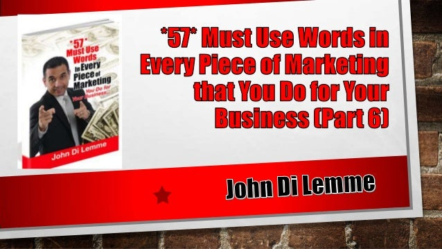 *57* Must Use Words in Every Piece of Marketing You Do for Your Business - Part 6 by John Di Lemme