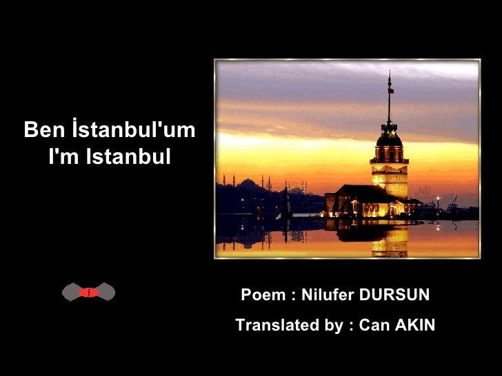Ben İstanbul'um  I'm Istanbul  Poem : Nilufer DURSUN  Translated by : Can AKIN