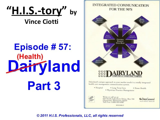 """""""H.I.S.-tory"""" byVince Ciotti© 2011 H.I.S. Professionals, LLC, all rights reservedEpisode # 57:DairylandPart 3(Health)"""