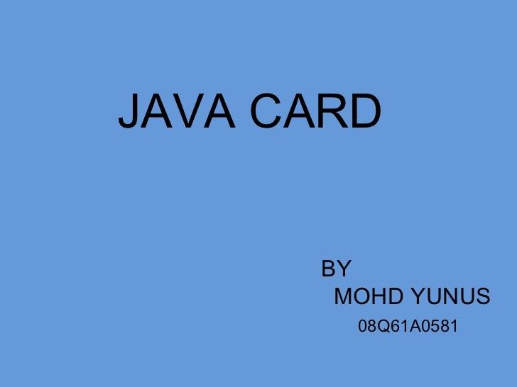 JAVA CARD BY  MOHD YUNUS 08Q61A0581