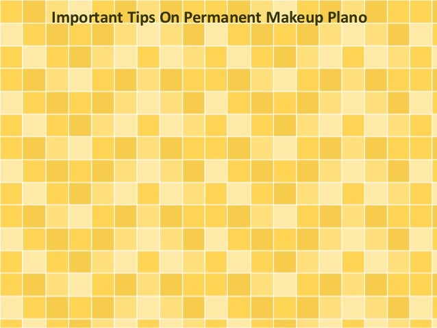Important Tips On Permanent Makeup Plano