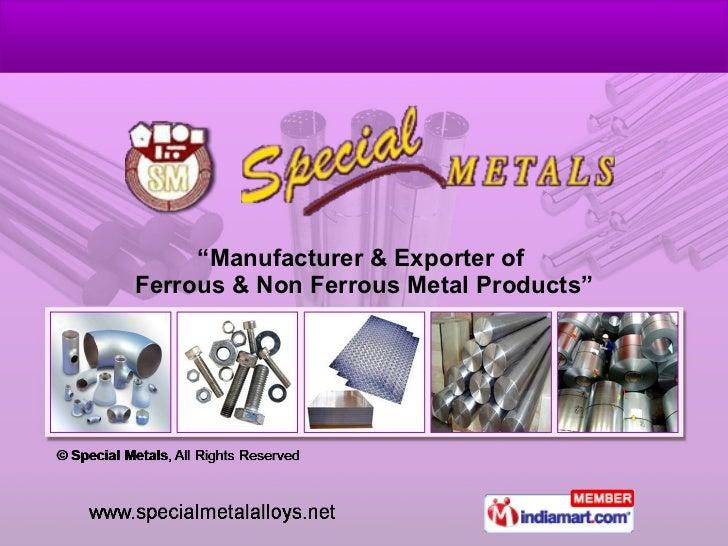 """ Manufacturer & Exporter of  Ferrous & Non Ferrous Metal Products"""