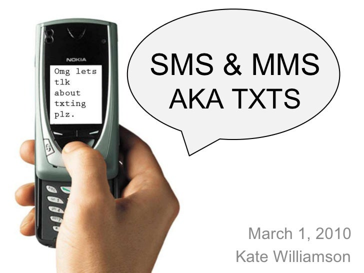 SMS & MMSAKA TXTS <br />March 1, 2010<br />Kate Williamson<br />