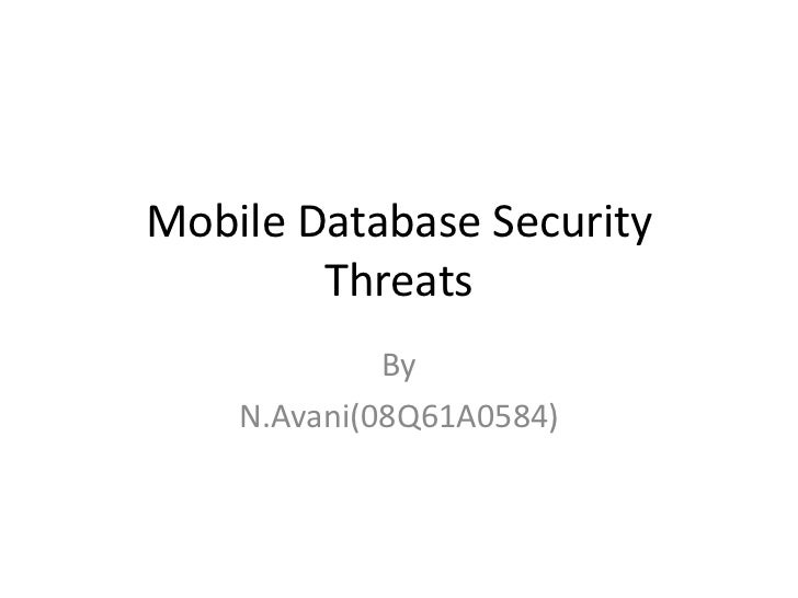 Mobile Database Security        Threats             By    N.Avani(08Q61A0584)