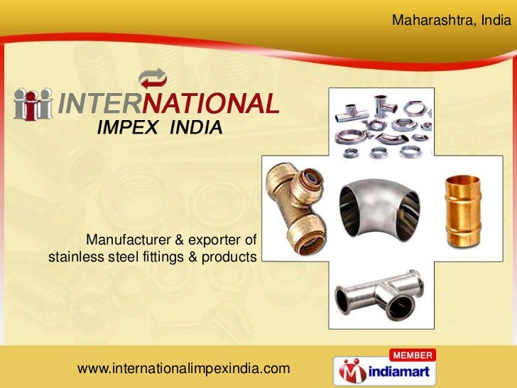 Maharashtra, India<br />Manufacturer & exporter of <br />stainless steel fittings & products <br />