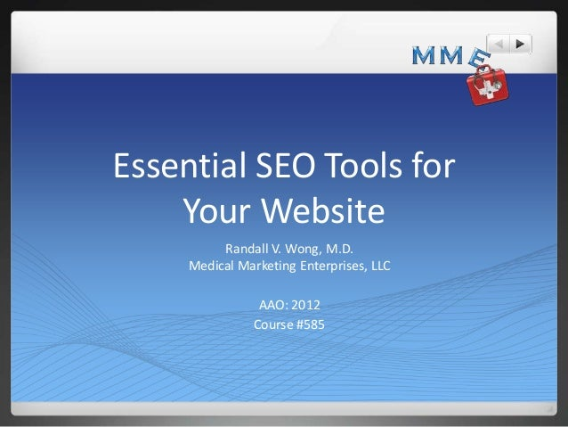 Essential SEO Tools for    Your Website          Randall V. Wong, M.D.     Medical Marketing Enterprises, LLC             ...