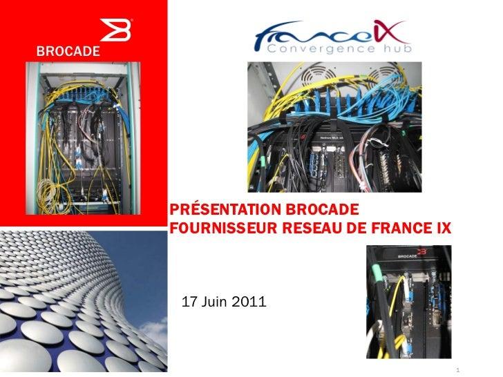 PRÉSENTATION BROCADEFOURNISSEUR RESEAU DE FRANCE IX 17 Juin 2011                                  1