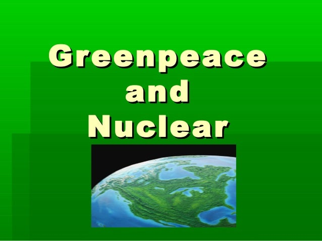Greenpeace and Nuclear Ener g y